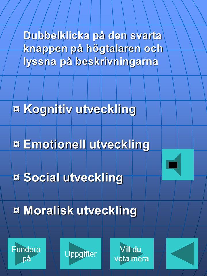 ¤ Emotionell utveckling ¤ Social utveckling ¤ Moralisk utveckling