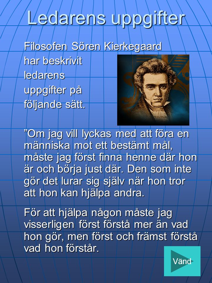 Ledarens uppgifter Filosofen Sören Kierkegaard har beskrivit ledarens