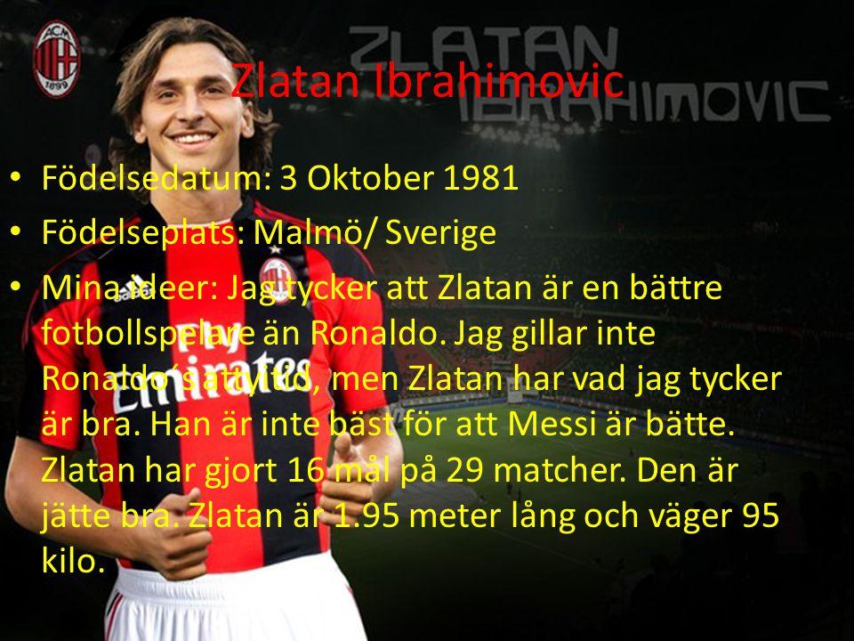 Zlatan Ibrahimovic Födelsedatum: 3 Oktober 1981