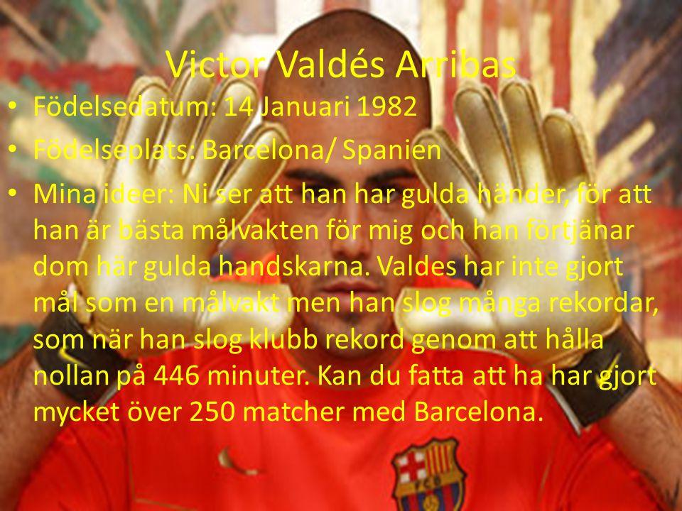 Victor Valdés Arribas Födelsedatum: 14 Januari 1982