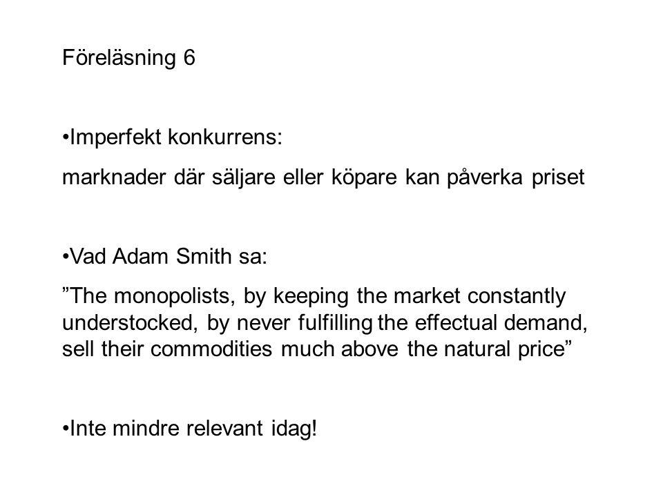 Föreläsning 6 •Imperfekt konkurrens: marknader där säljare eller köpare kan påverka priset. •Vad Adam Smith sa: