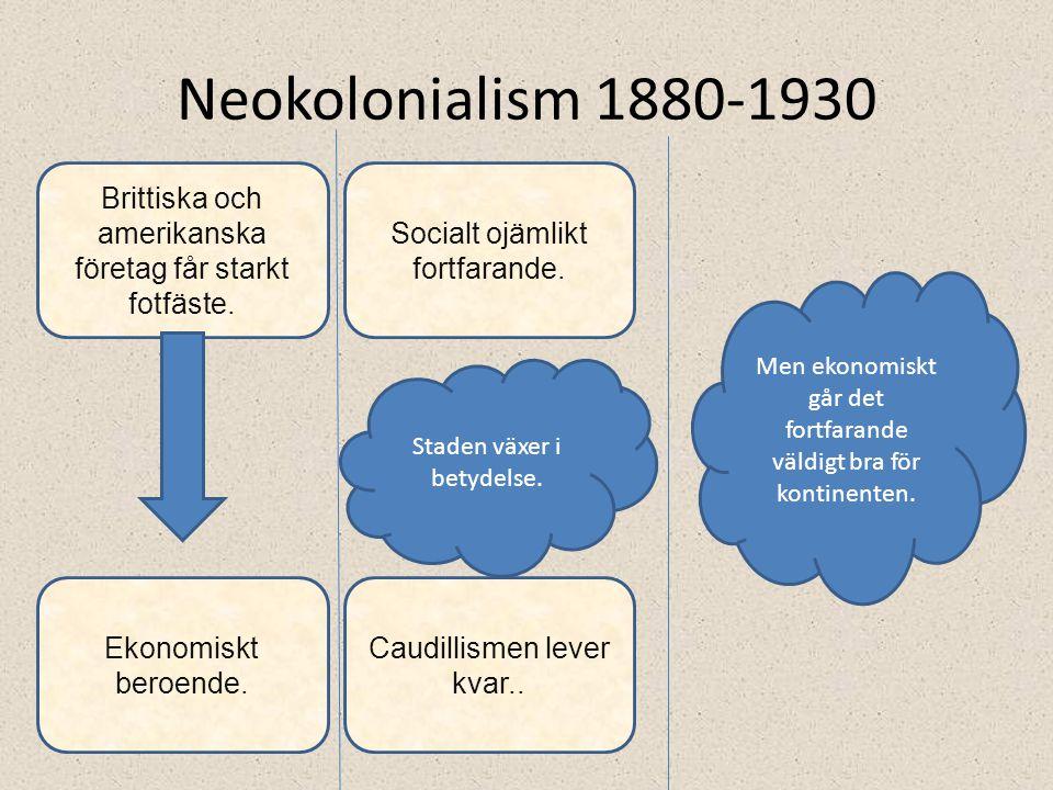 Neokolonialism 1880-1930 Brittiska och amerikanska företag får starkt fotfäste. Socialt ojämlikt fortfarande.