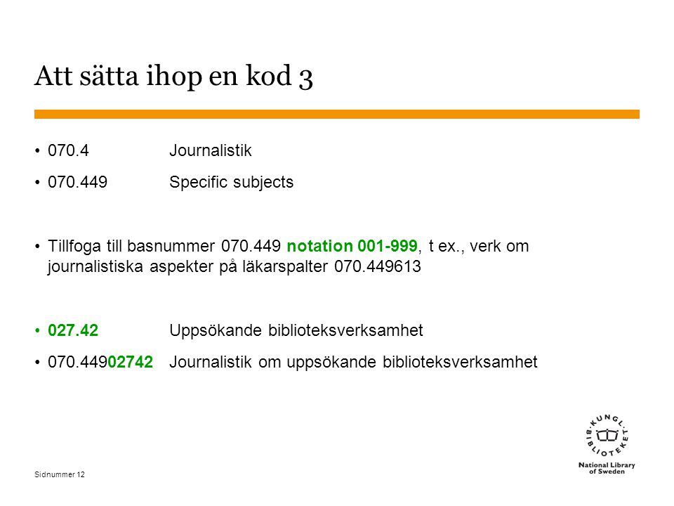 Att sätta ihop en kod 3 070.4 Journalistik 070.449 Specific subjects