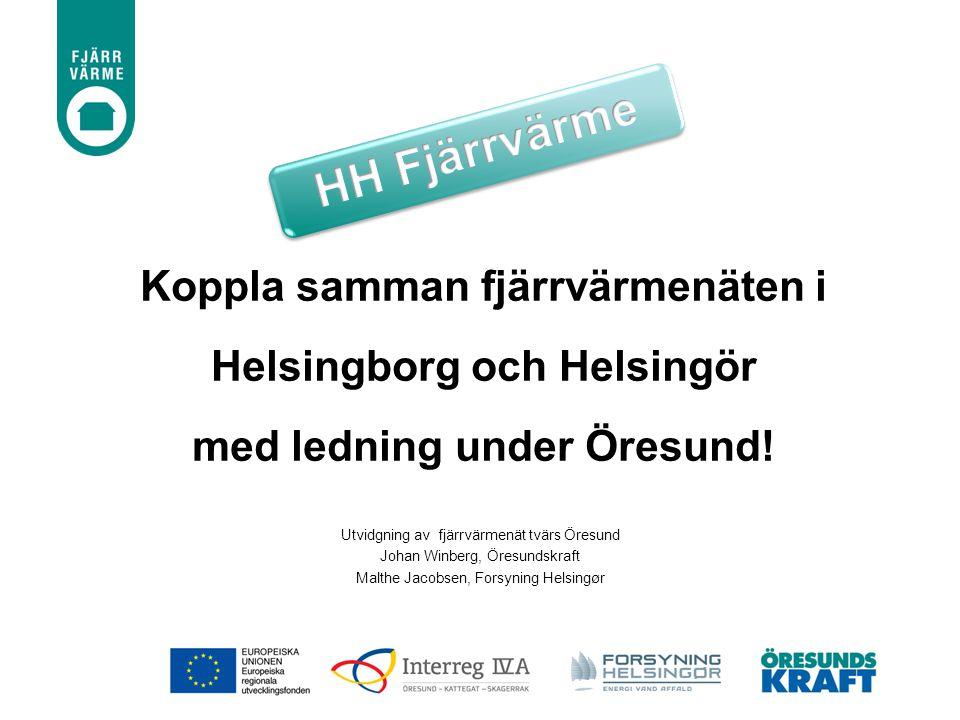 HH Fjärrvärme Koppla samman fjärrvärmenäten i Helsingborg och Helsingör med ledning under Öresund!