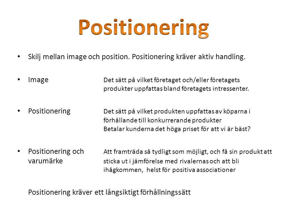 Positionering Skilj mellan image och position. Positionering kräver aktiv handling.