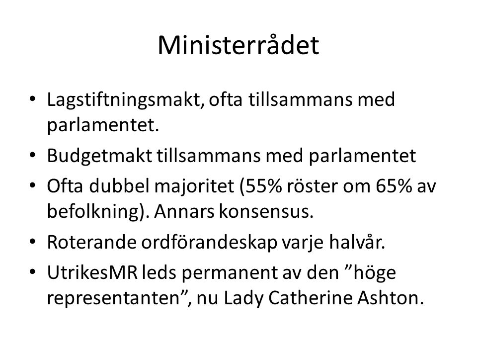Ministerrådet Lagstiftningsmakt, ofta tillsammans med parlamentet.