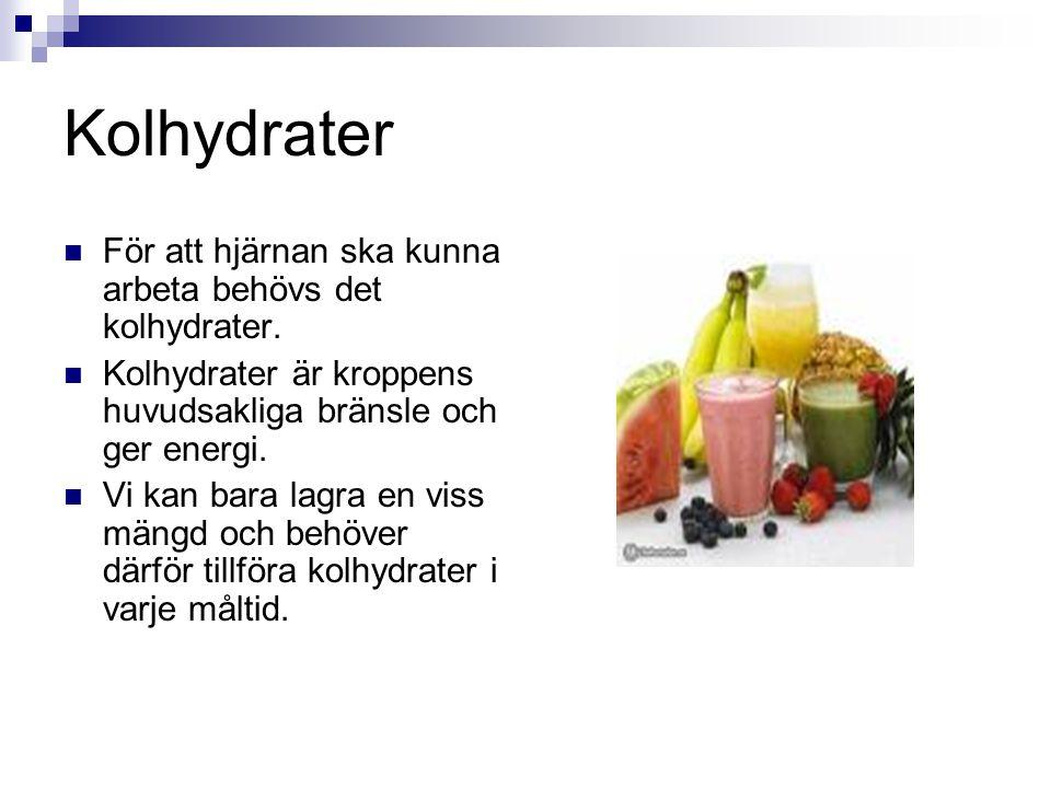 Kolhydrater För att hjärnan ska kunna arbeta behövs det kolhydrater.