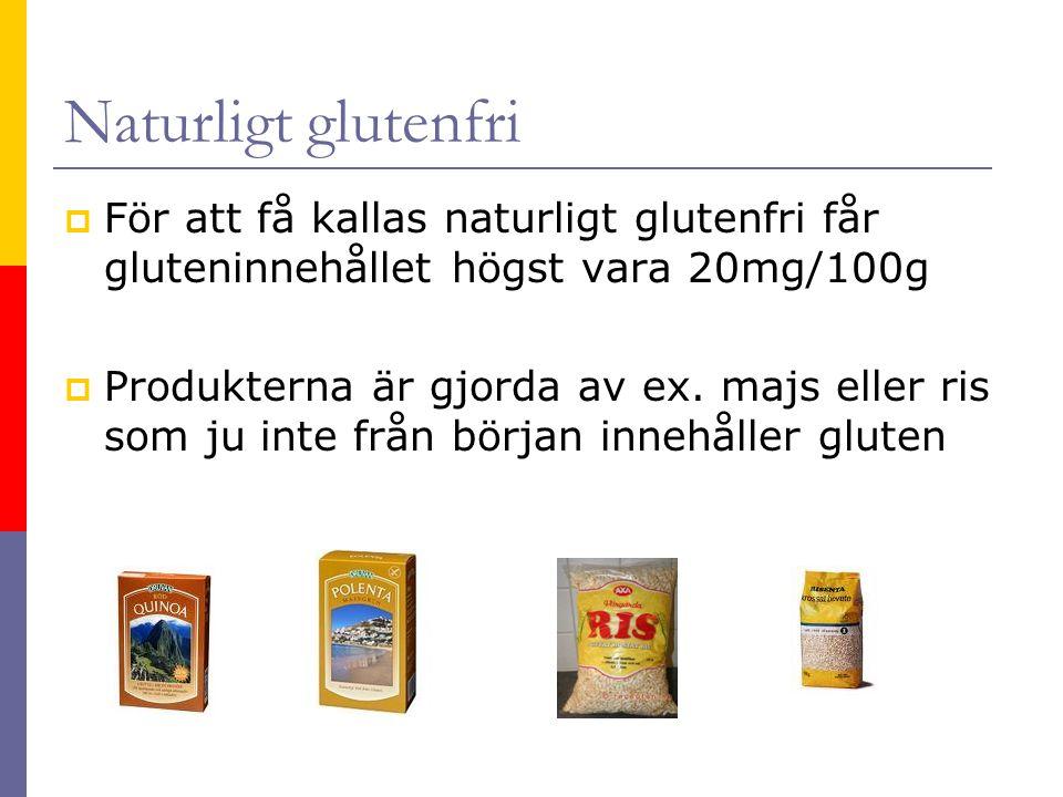 Naturligt glutenfri För att få kallas naturligt glutenfri får gluteninnehållet högst vara 20mg/100g.