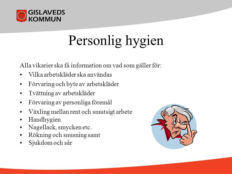 Personlig hygien Alla vikarier ska få information om vad som gäller för: Vilka arbetskläder ska användas.