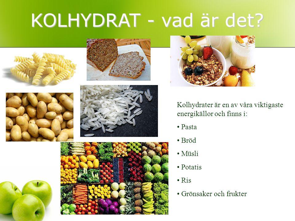KOLHYDRAT - vad är det Kolhydrater är en av våra viktigaste energikällor och finns i: Pasta. Bröd.