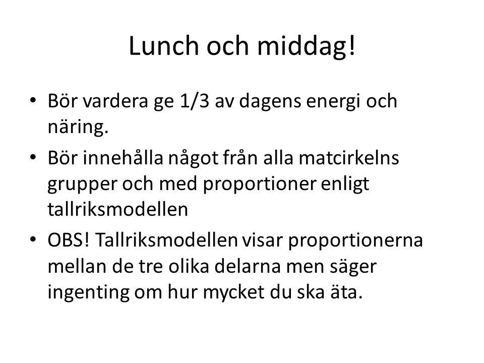 Lunch och middag! Bör vardera ge 1/3 av dagens energi och näring.