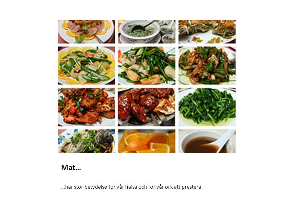 Mat… …har stor betydelse för vår hälsa och för vår ork att prestera.
