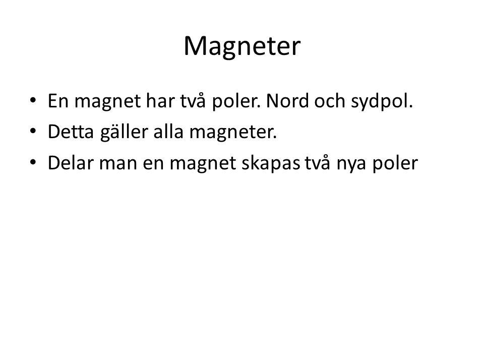 Magneter En magnet har två poler. Nord och sydpol.