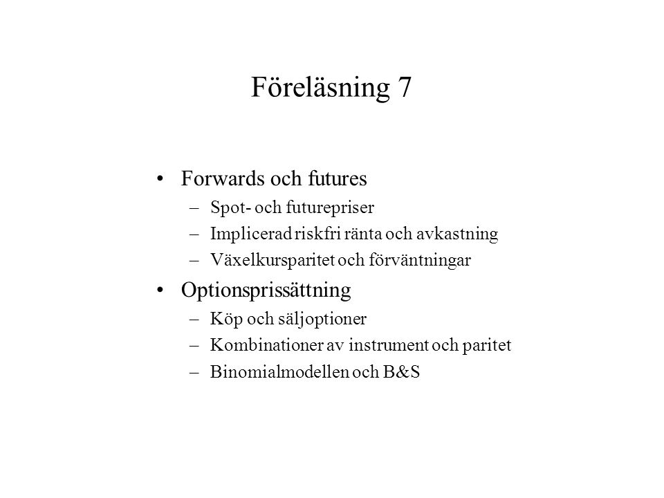 Föreläsning 7 Forwards och futures Optionsprissättning