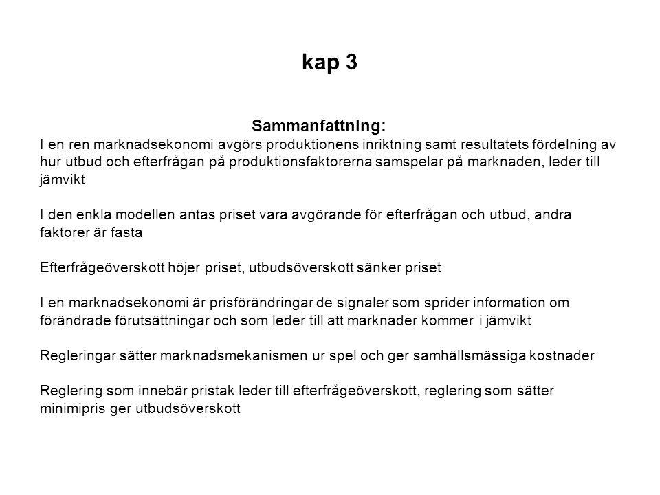 kap 3 Sammanfattning: I en ren marknadsekonomi avgörs produktionens inriktning samt resultatets fördelning av.