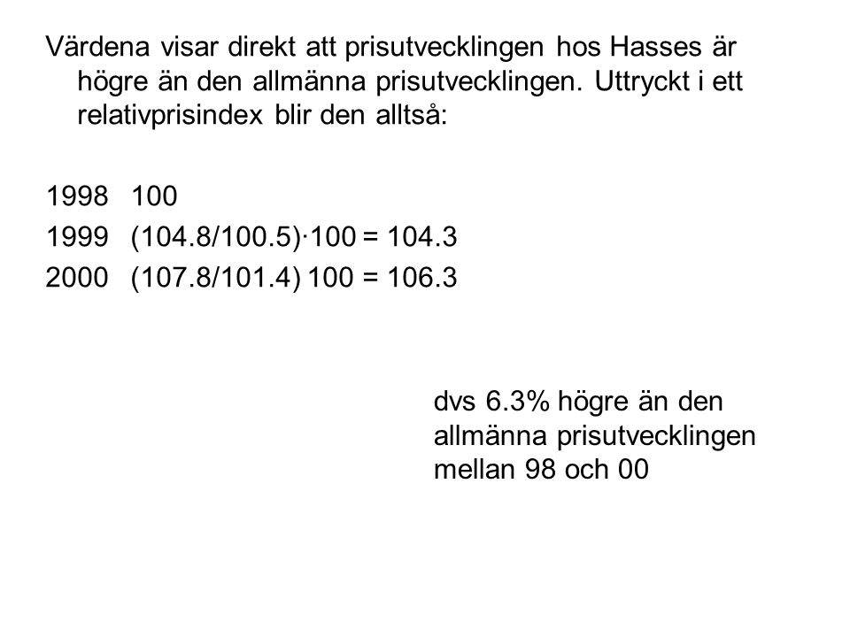 Värdena visar direkt att prisutvecklingen hos Hasses är högre än den allmänna prisutvecklingen. Uttryckt i ett relativprisindex blir den alltså: