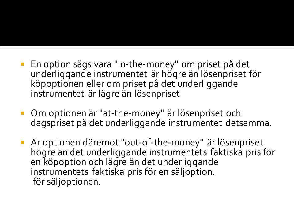 En option sägs vara in-the-money om priset på det underliggande instrumentet är högre än lösenpriset för köpoptionen eller om priset på det underliggande instrumentet är lägre än lösenpriset