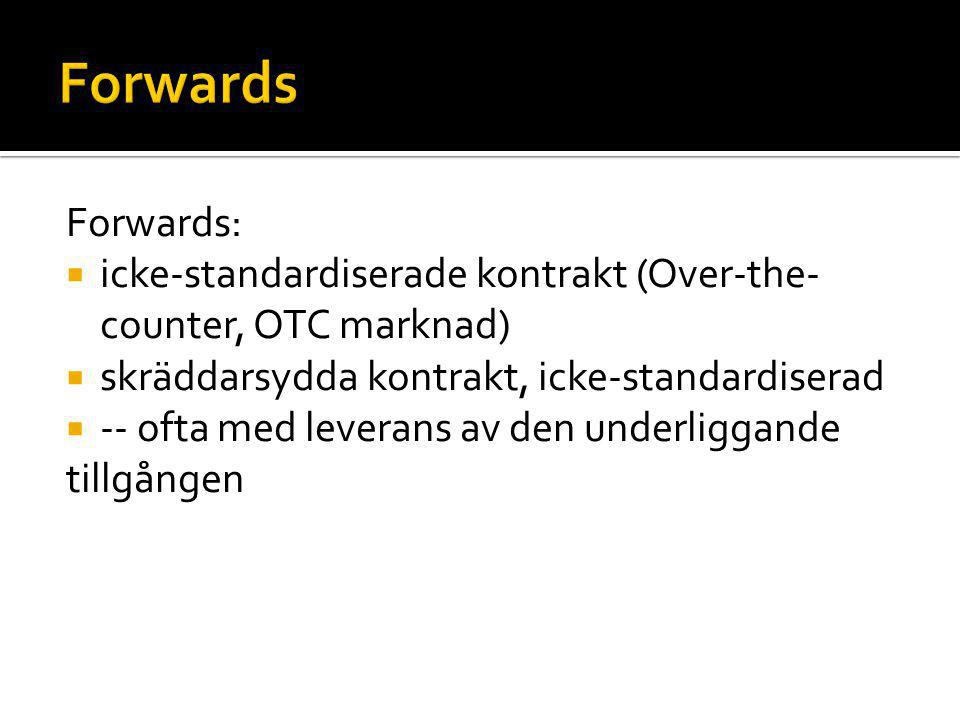 Forwards Forwards: icke-standardiserade kontrakt (Over-the-counter, OTC marknad) skräddarsydda kontrakt, icke-standardiserad.