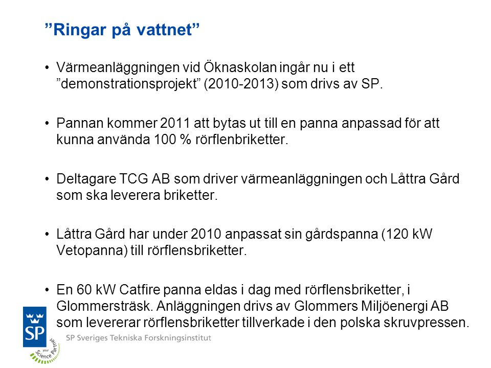 Ringar på vattnet Värmeanläggningen vid Öknaskolan ingår nu i ett demonstrationsprojekt (2010-2013) som drivs av SP.