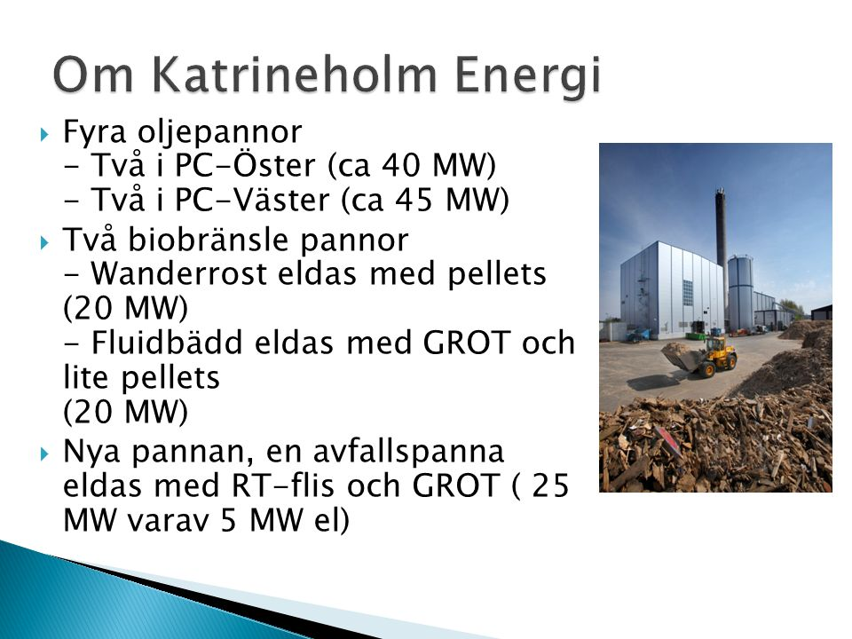 Om Katrineholm Energi Fyra oljepannor - Två i PC-Öster (ca 40 MW) - Två i PC-Väster (ca 45 MW)