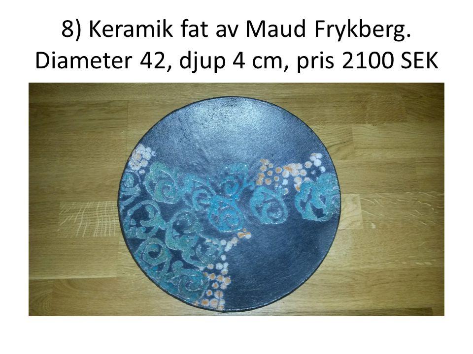 8) Keramik fat av Maud Frykberg. Diameter 42, djup 4 cm, pris 2100 SEK