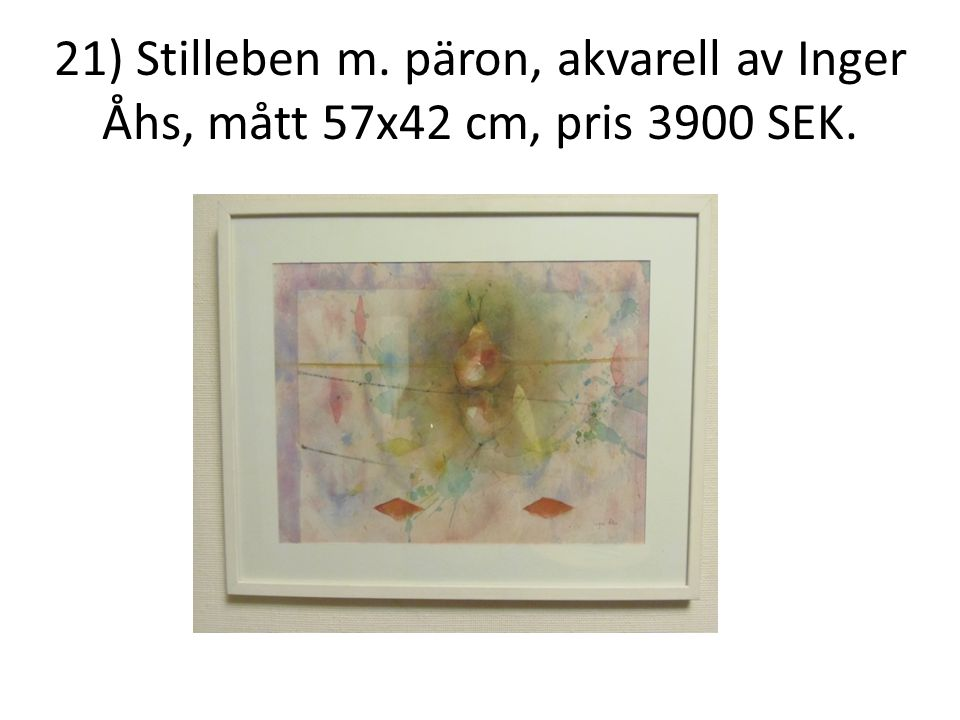 21) Stilleben m. päron, akvarell av Inger Åhs, mått 57x42 cm, pris 3900 SEK.