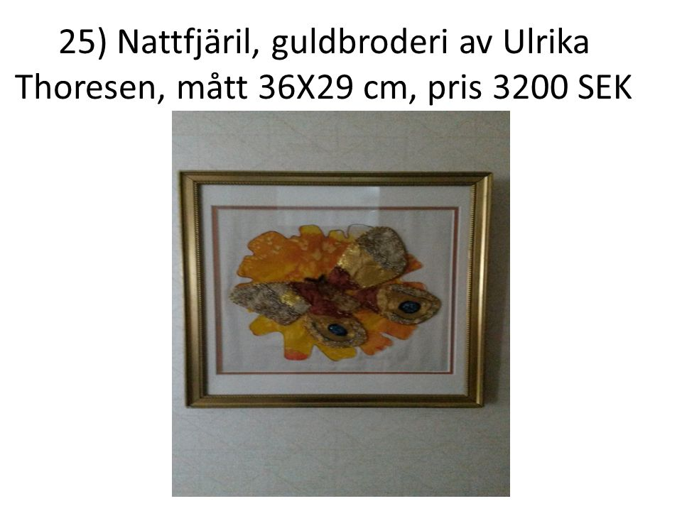 25) Nattfjäril, guldbroderi av Ulrika Thoresen, mått 36X29 cm, pris 3200 SEK