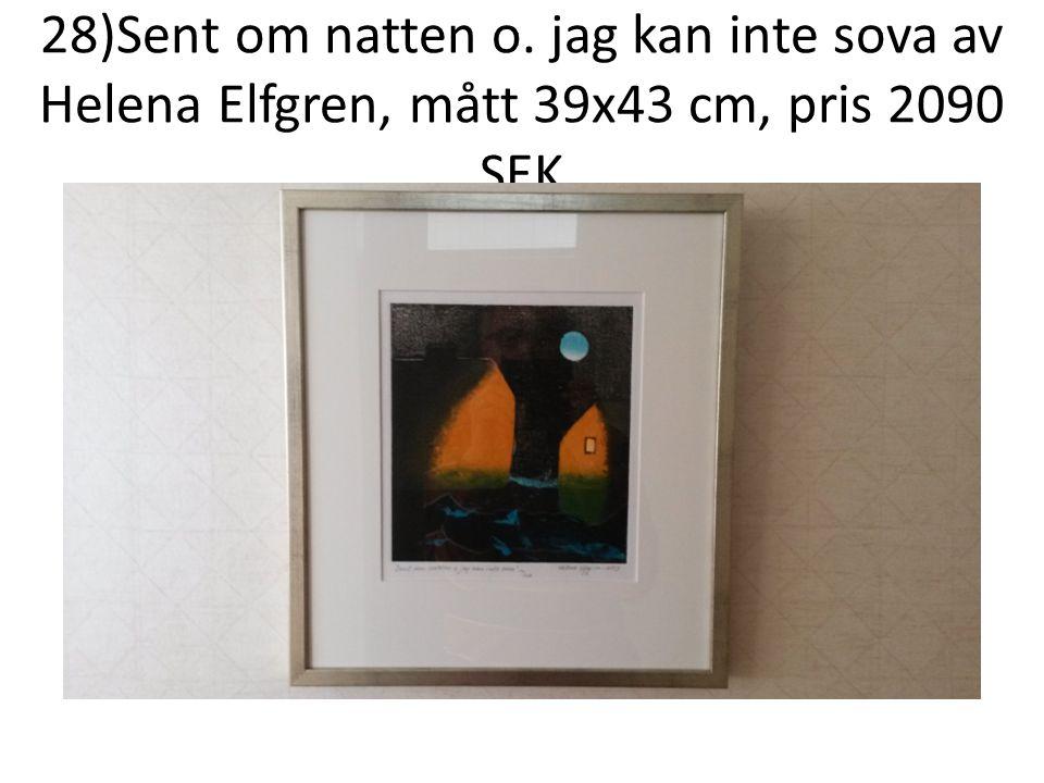 28)Sent om natten o. jag kan inte sova av Helena Elfgren, mått 39x43 cm, pris 2090 SEK