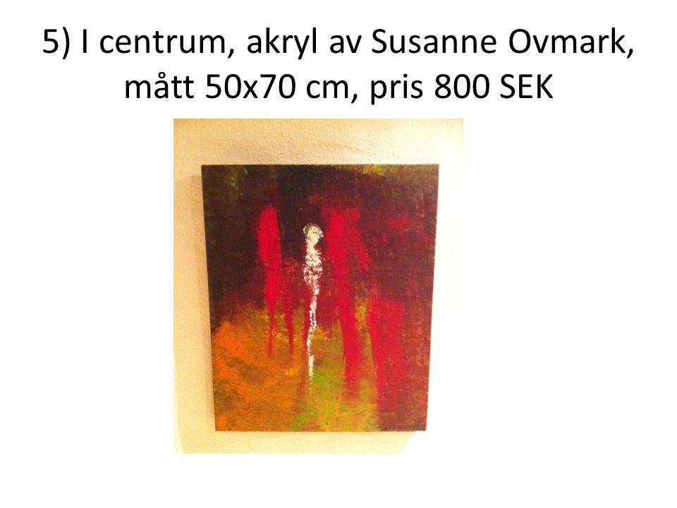 5) I centrum, akryl av Susanne Ovmark, mått 50x70 cm, pris 800 SEK