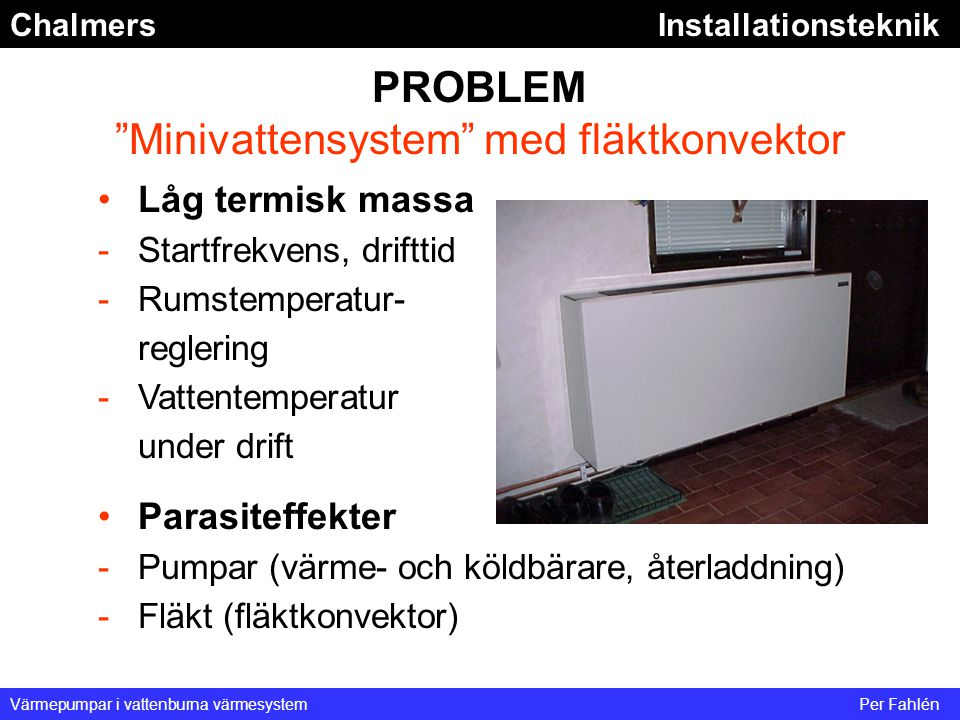 PROBLEM Minivattensystem med fläktkonvektor