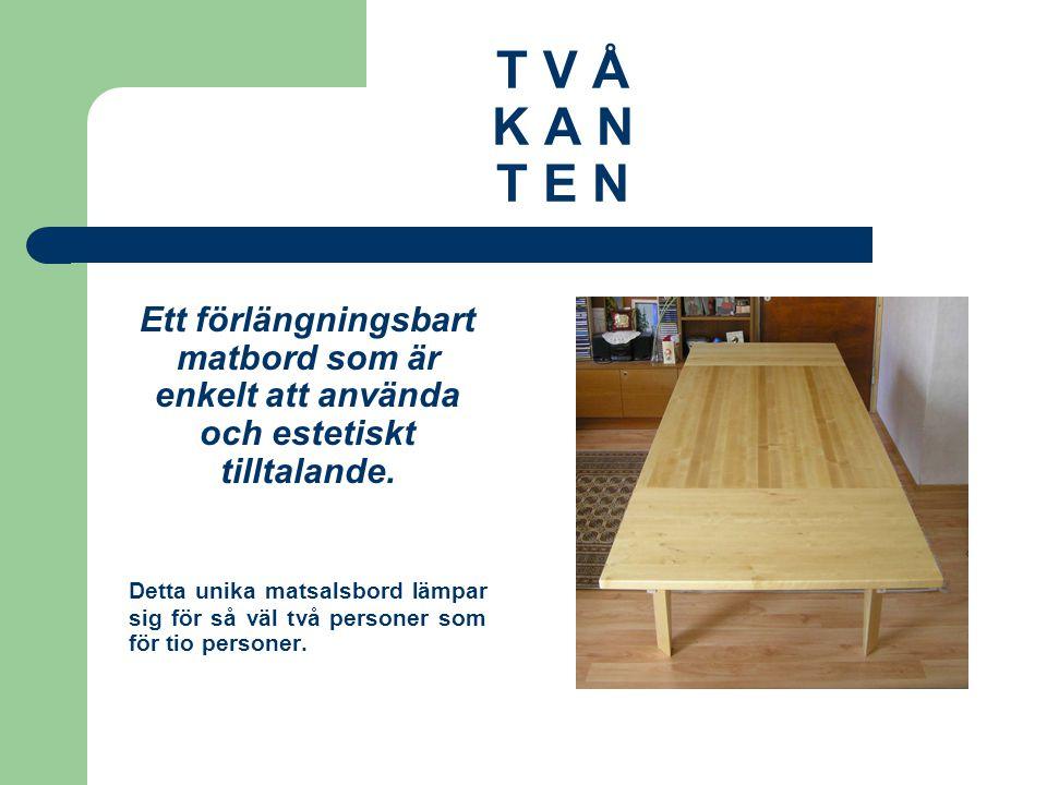 T V Å K A N T E N Ett förlängningsbart matbord som är enkelt att använda och estetiskt tilltalande.