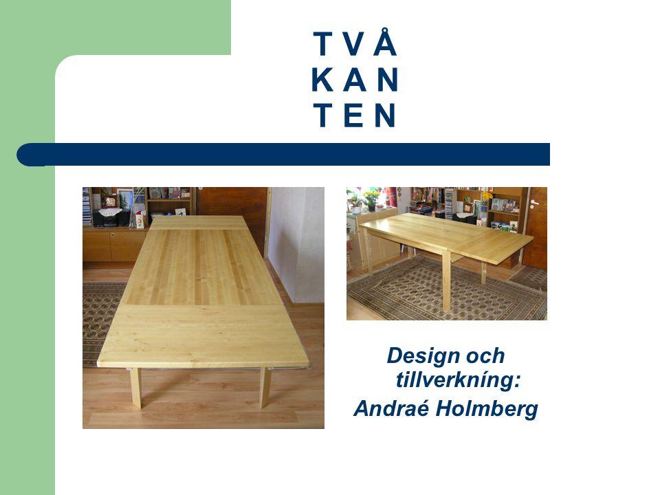 Design och tillverkníng: