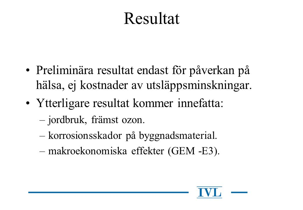 Resultat Preliminära resultat endast för påverkan på hälsa, ej kostnader av utsläppsminskningar. Ytterligare resultat kommer innefatta: