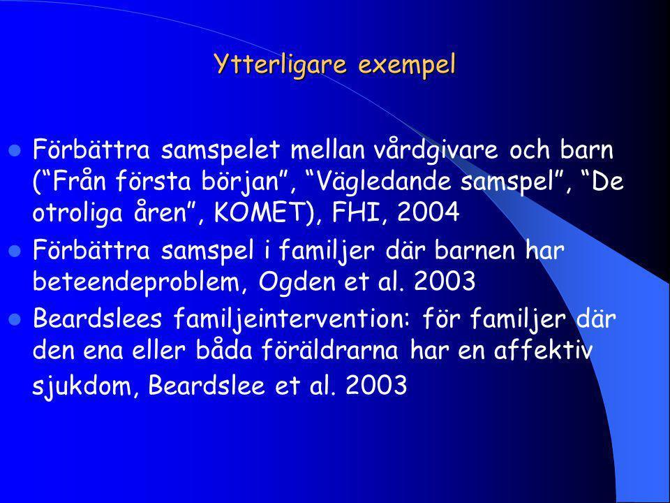 Ytterligare exempel Förbättra samspelet mellan vårdgivare och barn ( Från första början , Vägledande samspel , De otroliga åren , KOMET), FHI, 2004.