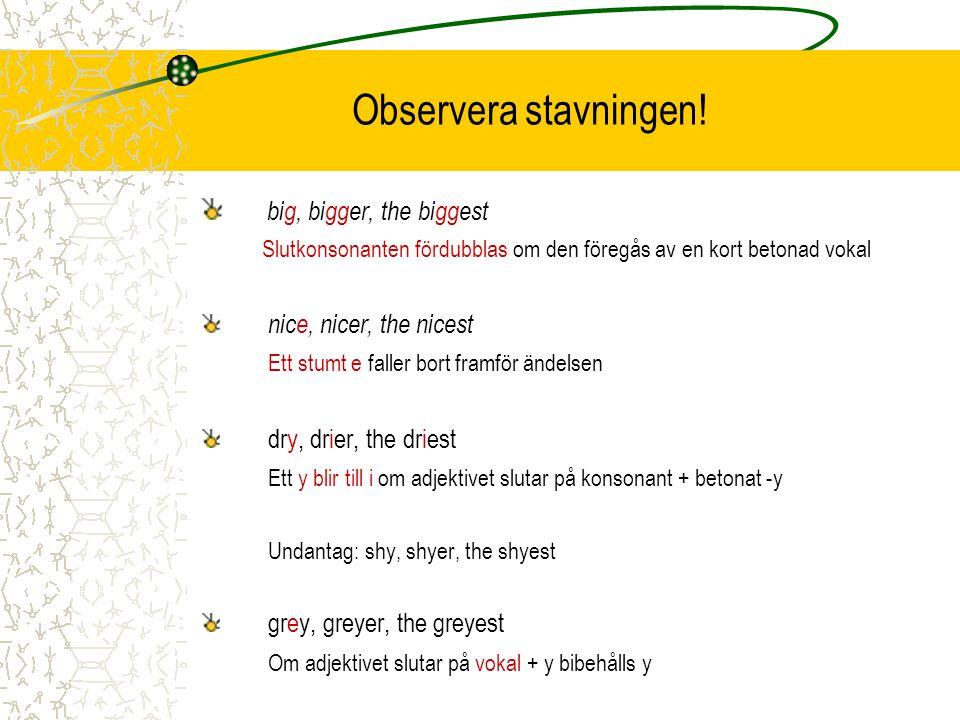 Observera stavningen! big, bigger, the biggest nice, nicer, the nicest