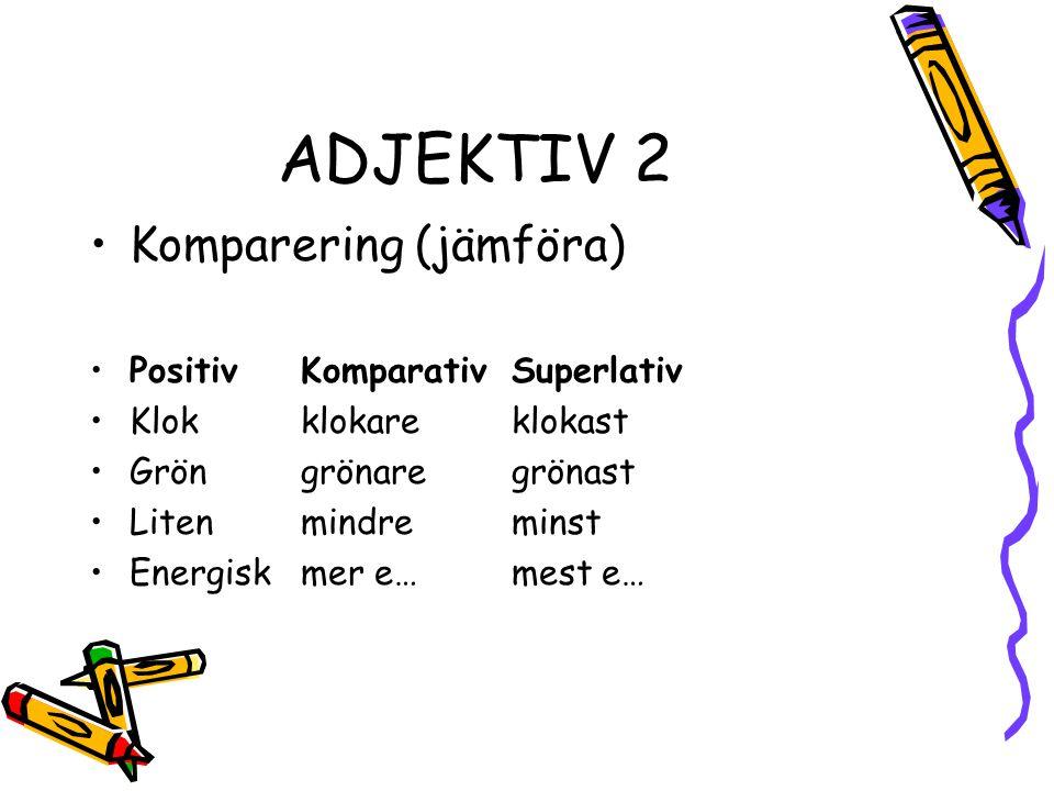 ADJEKTIV 2 Komparering (jämföra) Positiv Komparativ Superlativ