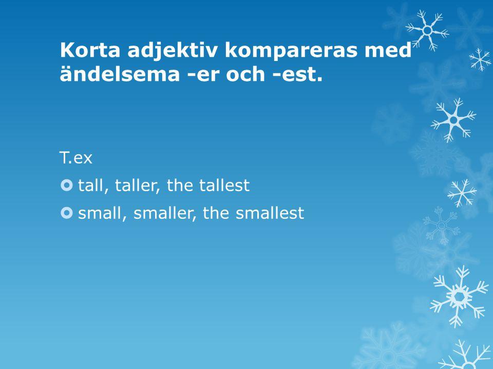Korta adjektiv kompareras med ändelsema -er och -est.