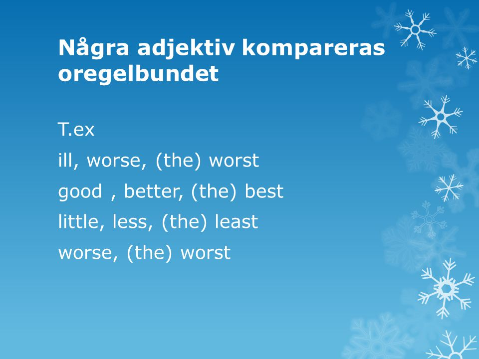 Några adjektiv kompareras oregelbundet