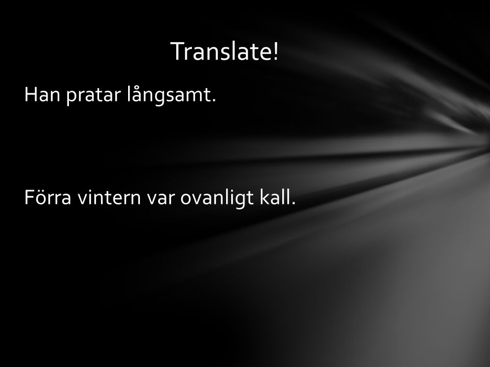 Translate! Han pratar långsamt. Förra vintern var ovanligt kall.