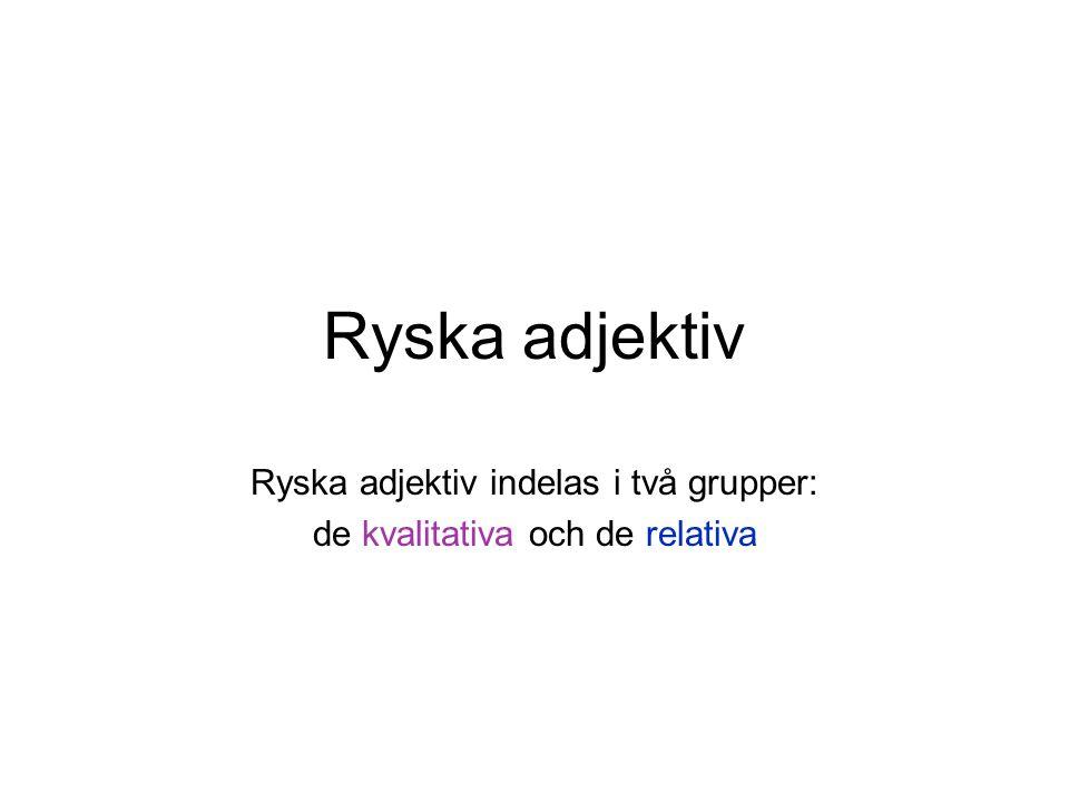 Ryska adjektiv indelas i två grupper: de kvalitativa och de relativa