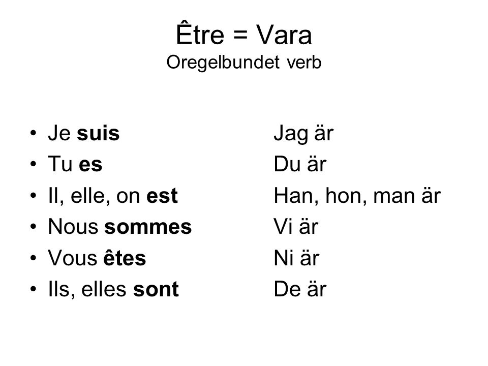 Être = Vara Oregelbundet verb