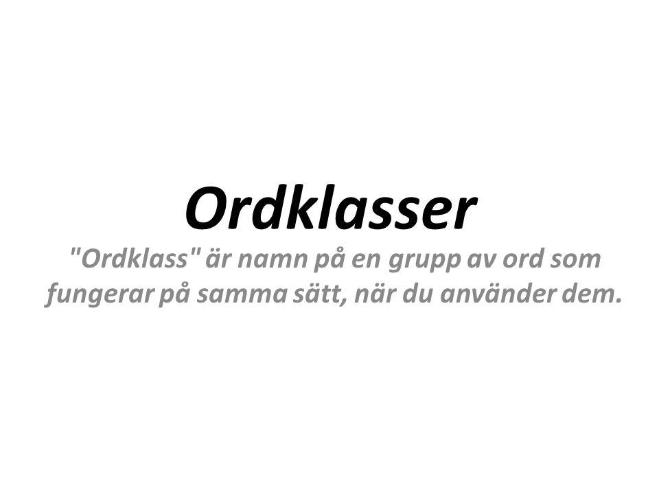 Ordklasser Ordklass är namn på en grupp av ord som fungerar på samma sätt, när du använder dem.