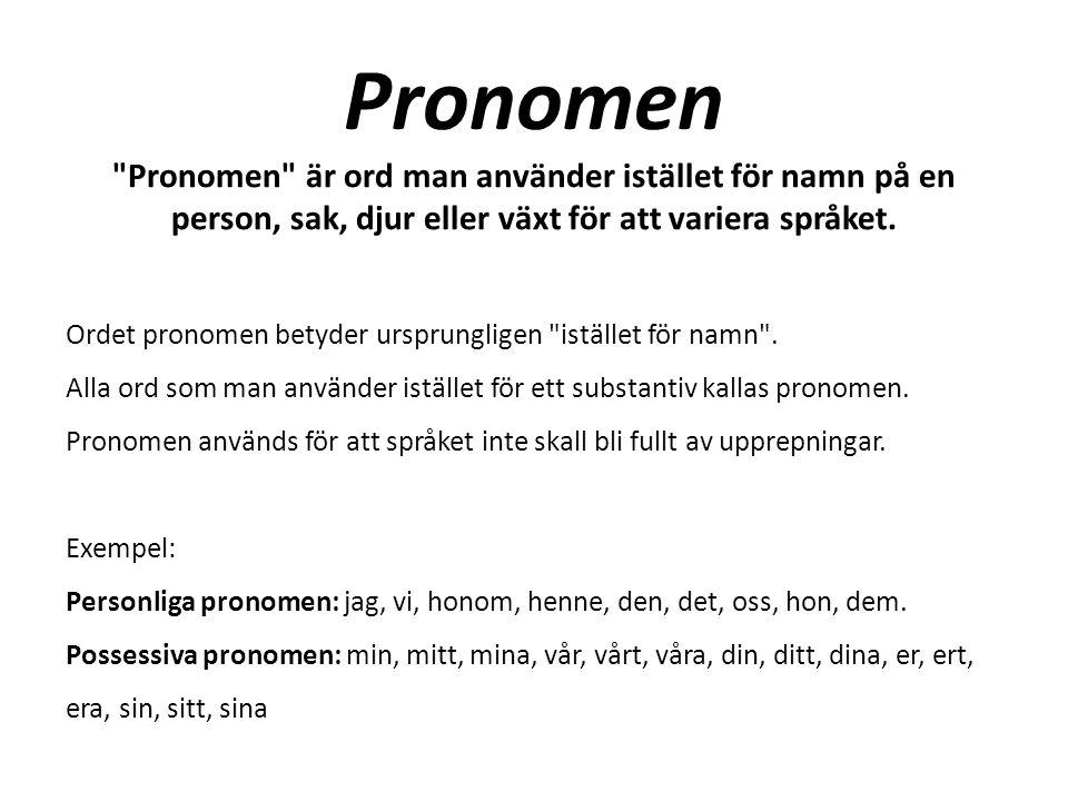 Pronomen Pronomen är ord man använder istället för namn på en person, sak, djur eller växt för att variera språket.