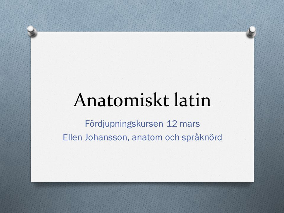 Fördjupningskursen 12 mars Ellen Johansson, anatom och språknörd