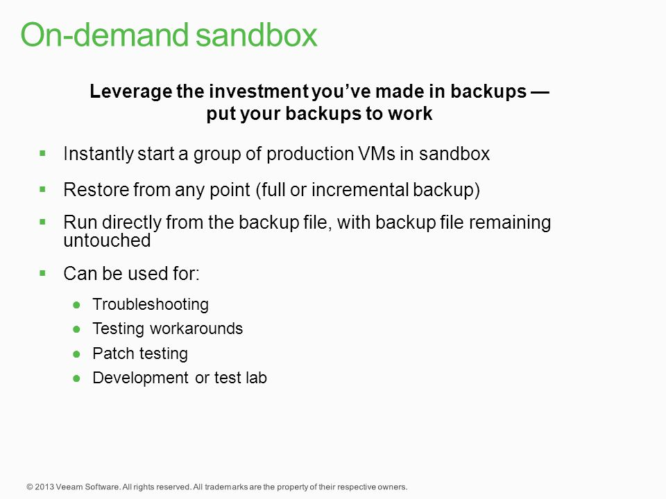 On-demand sandbox Leverage the investment you've made in backups — put your backups to work. Instantly start a group of production VMs in sandbox.