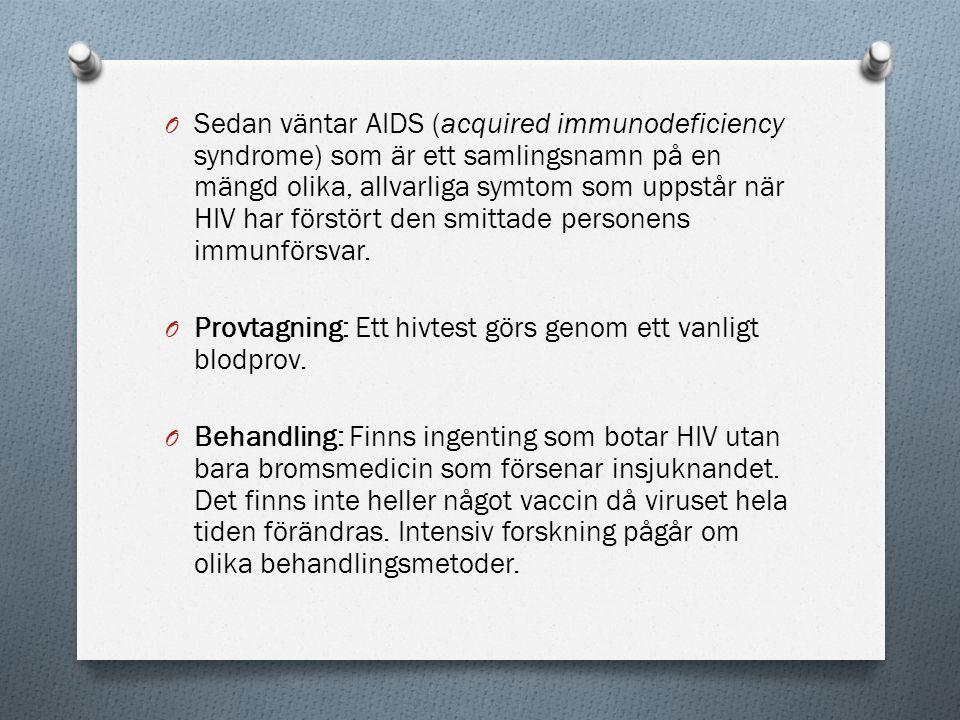 Sedan väntar AIDS (acquired immunodeficiency syndrome) som är ett samlingsnamn på en mängd olika, allvarliga symtom som uppstår när HIV har förstört den smittade personens immunförsvar.