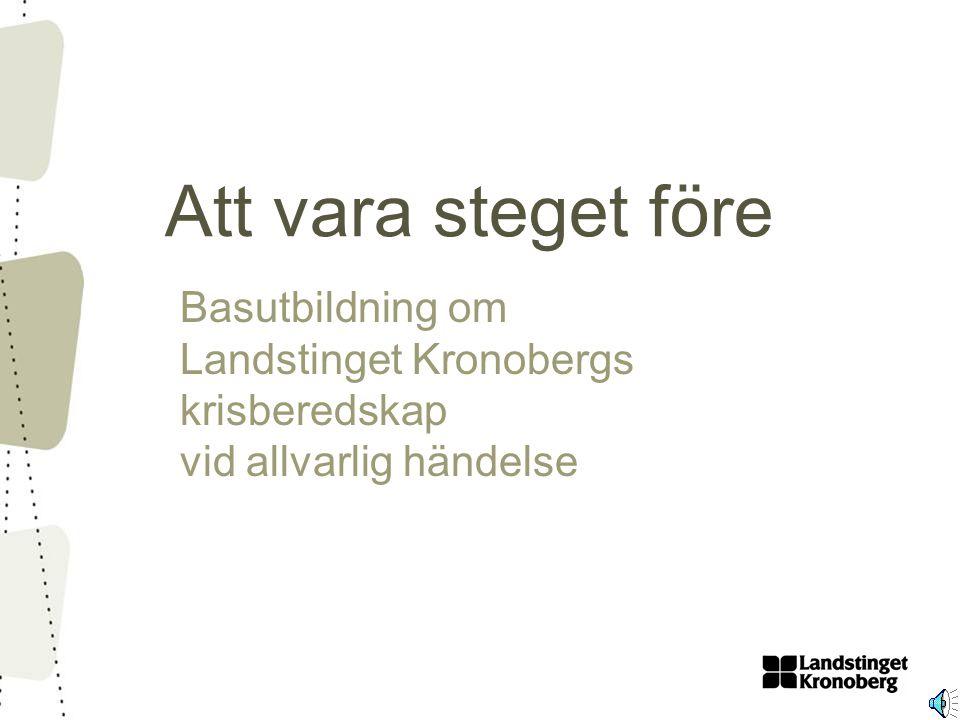 Att vara steget före Basutbildning om Landstinget Kronobergs krisberedskap vid allvarlig händelse.