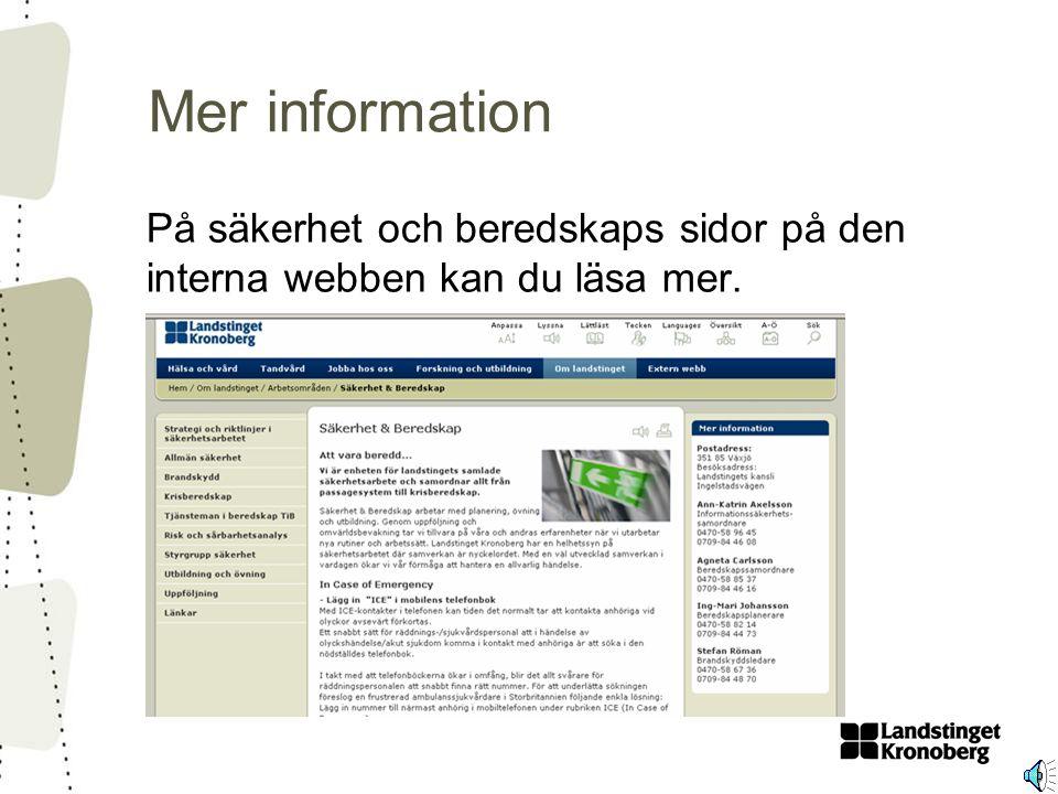 Mer information På säkerhet och beredskaps sidor på den interna webben kan du läsa mer.