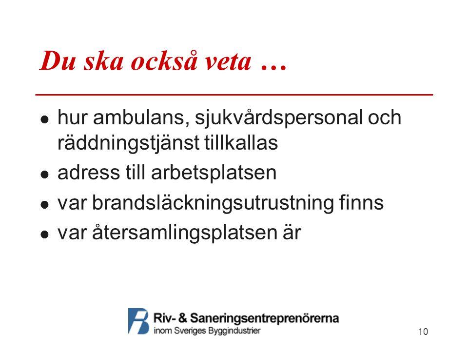 Du ska också veta … hur ambulans, sjukvårdspersonal och räddningstjänst tillkallas. adress till arbetsplatsen.