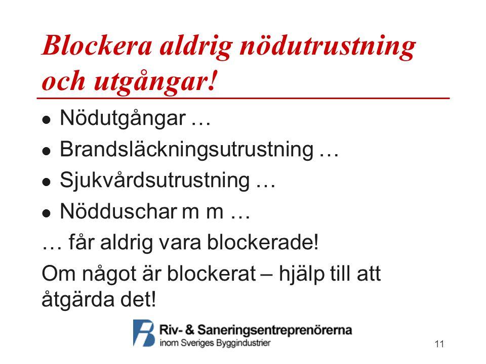 Blockera aldrig nödutrustning och utgångar!